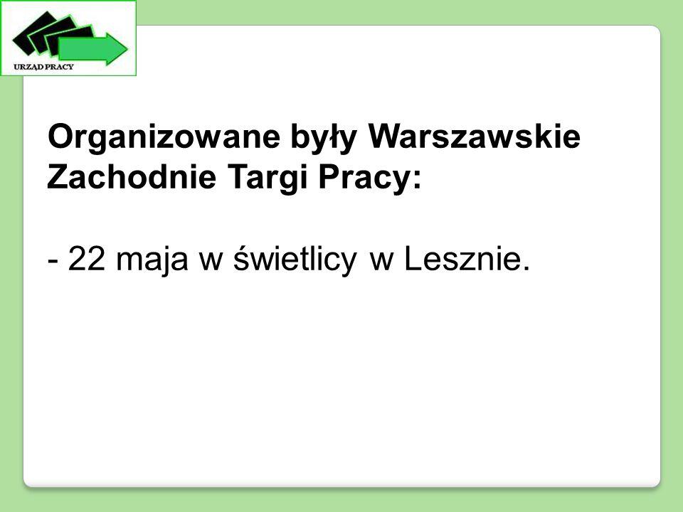 Organizowane były Warszawskie Zachodnie Targi Pracy: - 22 maja w świetlicy w Lesznie.