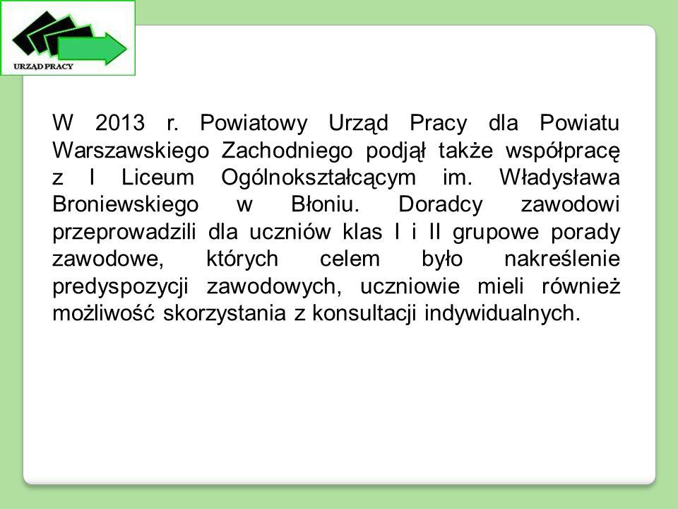 W 2013 r. Powiatowy Urząd Pracy dla Powiatu Warszawskiego Zachodniego podjął także współpracę z I Liceum Ogólnokształcącym im. Władysława Broniewskieg