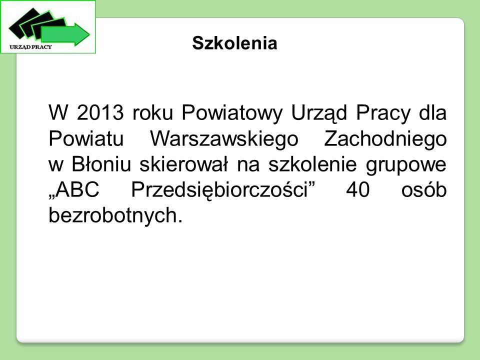 """W 2013 roku Powiatowy Urząd Pracy dla Powiatu Warszawskiego Zachodniego w Błoniu skierował na szkolenie grupowe """"ABC Przedsiębiorczości"""" 40 osób bezro"""