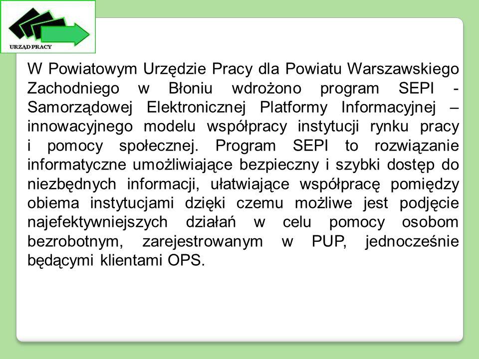 W Powiatowym Urzędzie Pracy dla Powiatu Warszawskiego Zachodniego w Błoniu wdrożono program SEPI - Samorządowej Elektronicznej Platformy Informacyjnej – innowacyjnego modelu współpracy instytucji rynku pracy i pomocy społecznej.