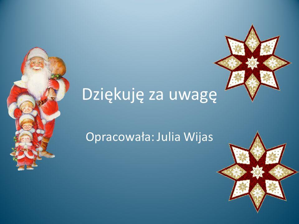 Dziękuję za uwagę Opracowała: Julia Wijas