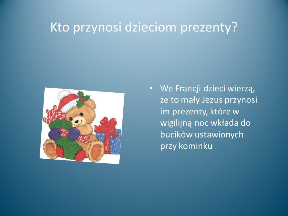 Kto przynosi dzieciom prezenty? We Francji dzieci wierzą, że to mały Jezus przynosi im prezenty, które w wigilijną noc wkłada do bucików ustawionych p