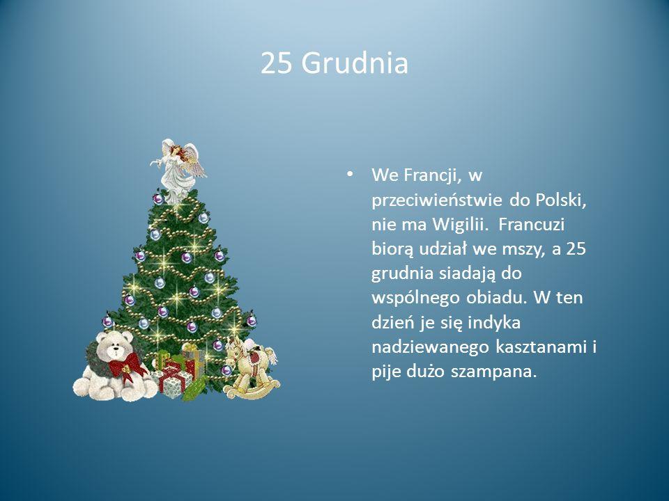 25 Grudnia We Francji, w przeciwieństwie do Polski, nie ma Wigilii. Francuzi biorą udział we mszy, a 25 grudnia siadają do wspólnego obiadu. W ten dzi