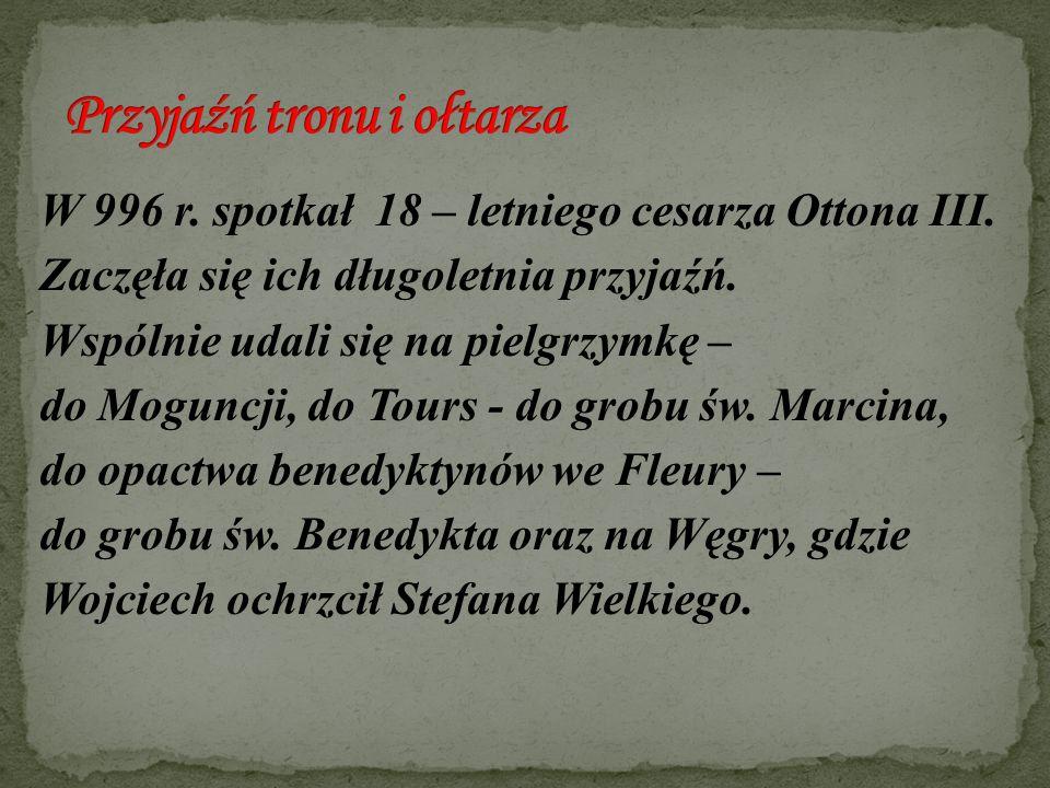 W 996 r. spotkał 18 – letniego cesarza Ottona III. Zaczęła się ich długoletnia przyjaźń. Wspólnie udali się na pielgrzymkę – do Moguncji, do Tours - d