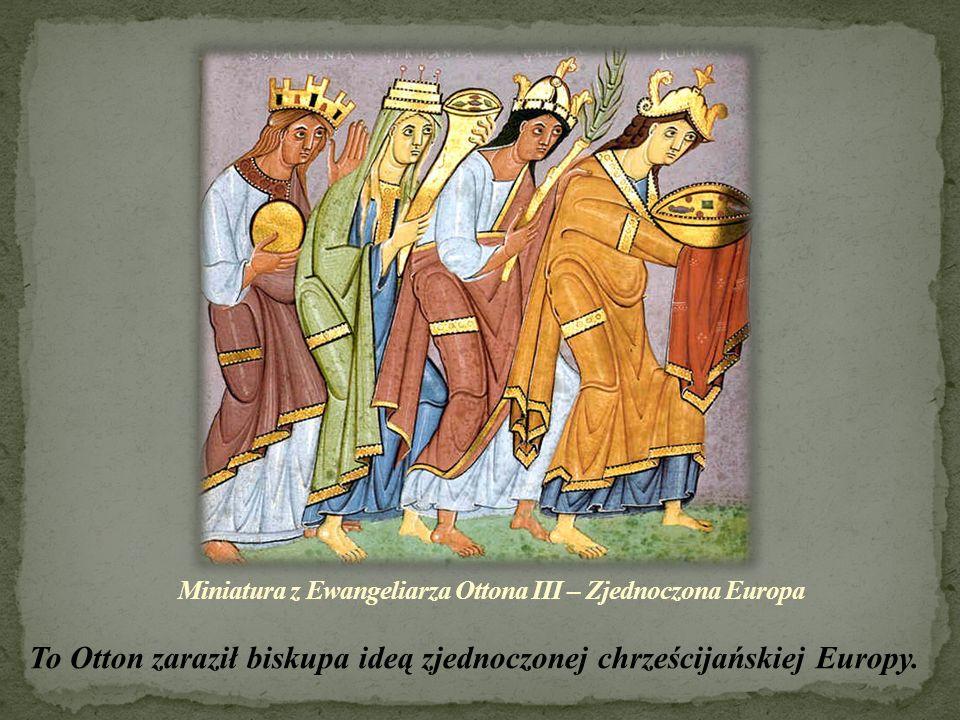 To Otton zaraził biskupa ideą zjednoczonej chrześcijańskiej Europy.