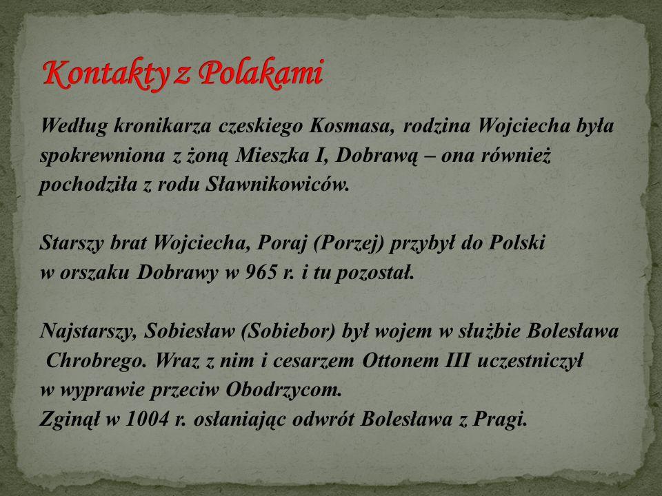 Według kronikarza czeskiego Kosmasa, rodzina Wojciecha była spokrewniona z żoną Mieszka I, Dobrawą – ona również pochodziła z rodu Sławnikowiców. Star