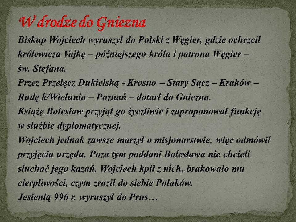 Biskup Wojciech wyruszył do Polski z Węgier, gdzie ochrzcił królewicza Vajkę – późniejszego króla i patrona Węgier – św. Stefana. Przez Przełęcz Dukie