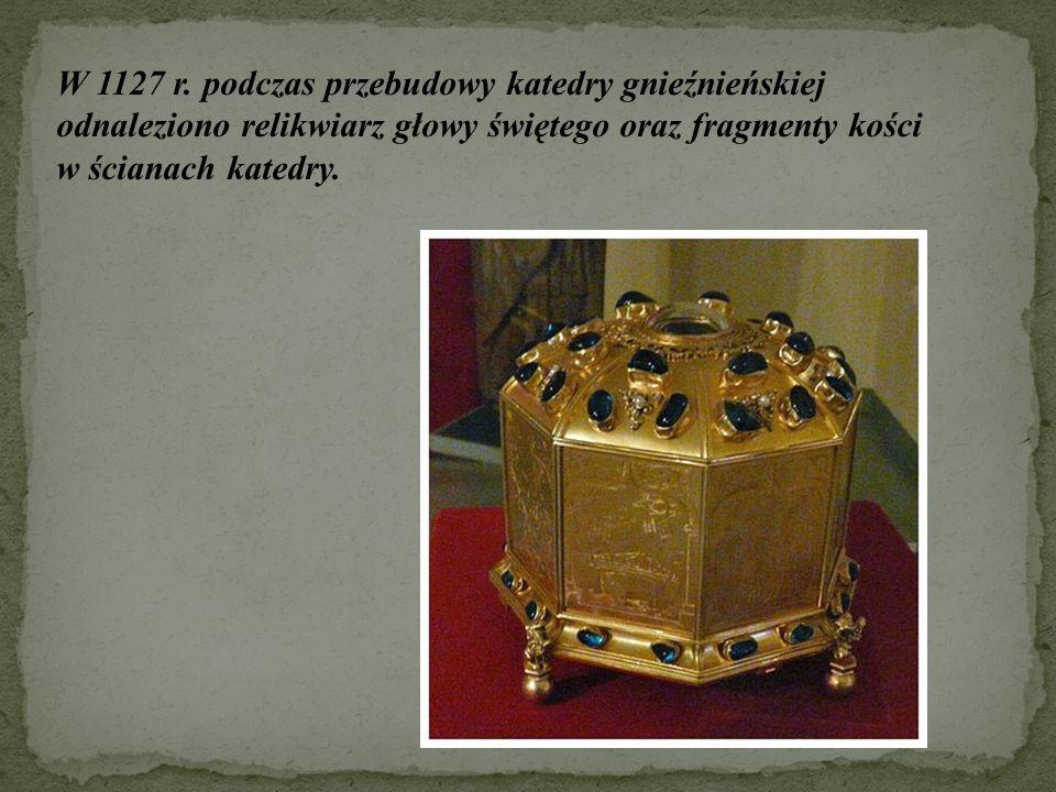 W 1127 r. podczas przebudowy katedry gnieźnieńskiej odnaleziono relikwiarz głowy świętego oraz fragmenty kości w ścianach katedry.
