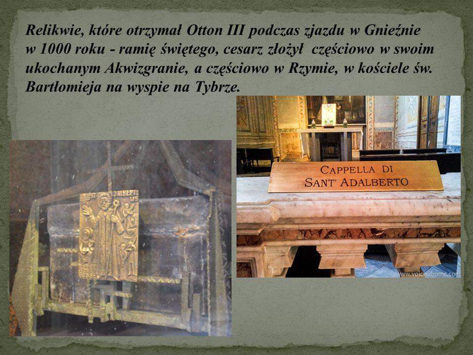 Relikwie, które otrzymał Otton III podczas zjazdu w Gnieźnie w 1000 roku - ramię świętego, cesarz złożył częściowo w swoim ukochanym Akwizgranie, a cz