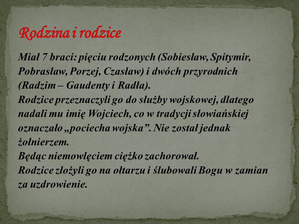 Miał 7 braci: pięciu rodzonych (Sobiesław, Spitymir, Pobrasław, Porzej, Czasław) i dwóch przyrodnich (Radzim – Gaudenty i Radła). Rodzice przeznaczyli
