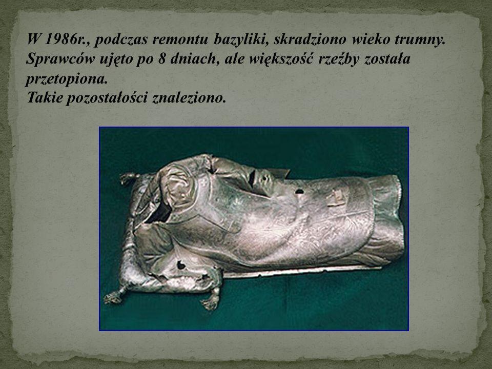 W 1986r., podczas remontu bazyliki, skradziono wieko trumny. Sprawców ujęto po 8 dniach, ale większość rzeźby została przetopiona. Takie pozostałości