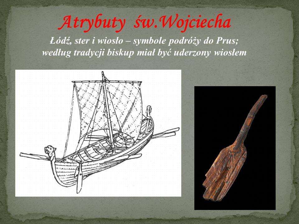 Atrybuty św.Wojciecha Łódź, ster i wiosło – symbole podróży do Prus; według tradycji biskup miał być uderzony wiosłem