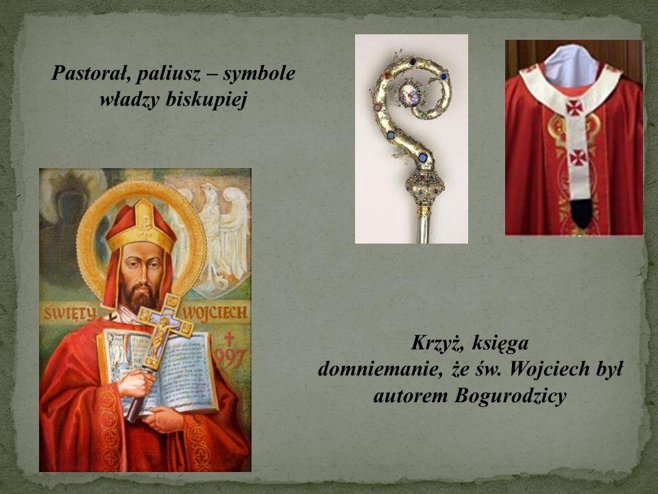 Pastorał, paliusz – symbole władzy biskupiej Krzyż, księga domniemanie, że św. Wojciech był autorem Bogurodzicy