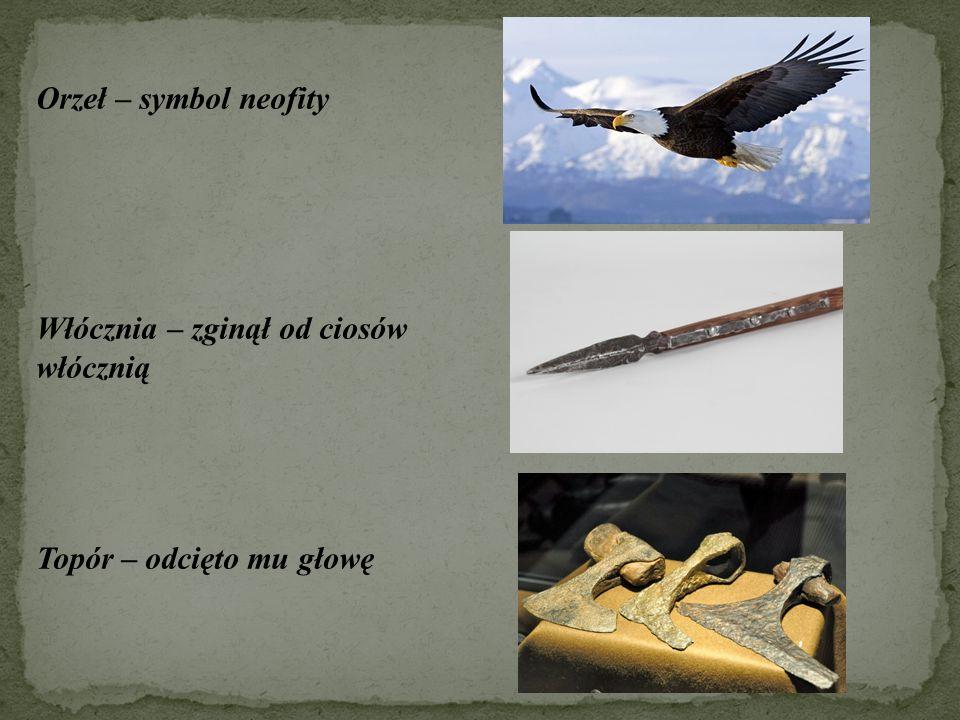 Orzeł – symbol neofity Włócznia – zginął od ciosów włócznią Topór – odcięto mu głowę