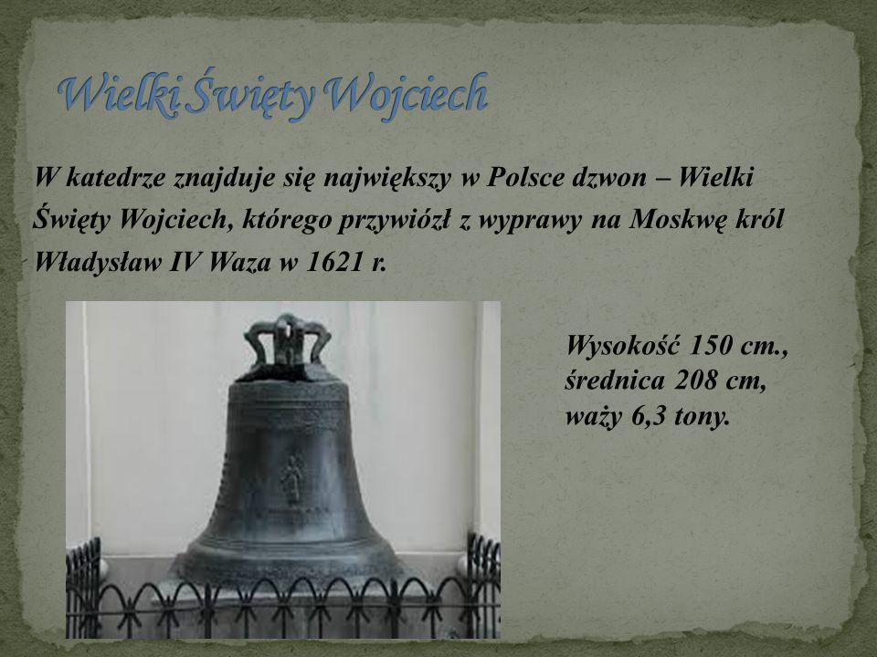 W katedrze znajduje się największy w Polsce dzwon – Wielki Święty Wojciech, którego przywiózł z wyprawy na Moskwę król Władysław IV Waza w 1621 r. Wys