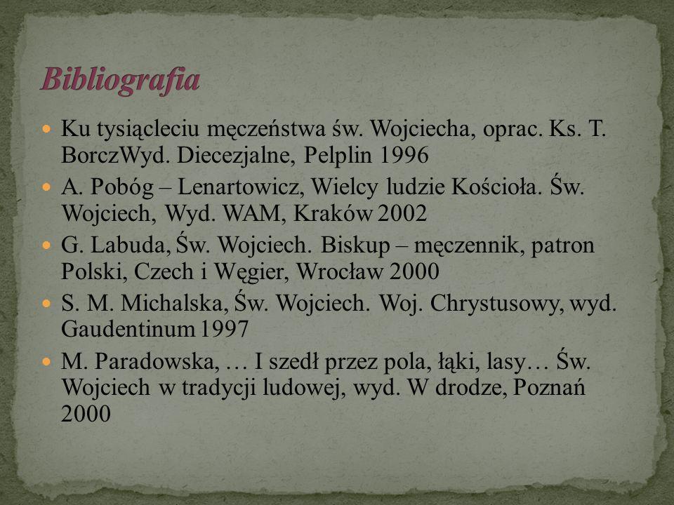 Ku tysiącleciu męczeństwa św. Wojciecha, oprac. Ks. T. BorczWyd. Diecezjalne, Pelplin 1996 A. Pobóg – Lenartowicz, Wielcy ludzie Kościoła. Św. Wojciec