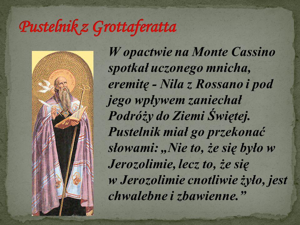 W opactwie na Monte Cassino spotkał uczonego mnicha, eremitę - Nila z Rossano i pod jego wpływem zaniechał Podróży do Ziemi Świętej. Pustelnik miał go