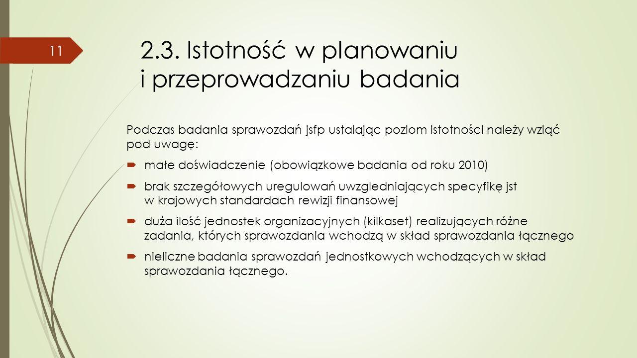 2.3. Istotność w planowaniu i przeprowadzaniu badania Podczas badania sprawozdań jsfp ustalając poziom istotności należy wziąć pod uwagę:  małe doświ