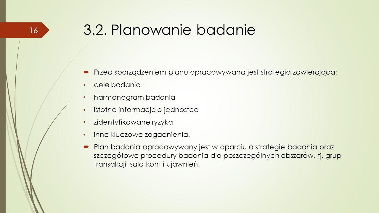 3.2. Planowanie badanie  Przed sporządzeniem planu opracowywana jest strategia zawierająca: cele badania harmonogram badania istotne informacje o jed