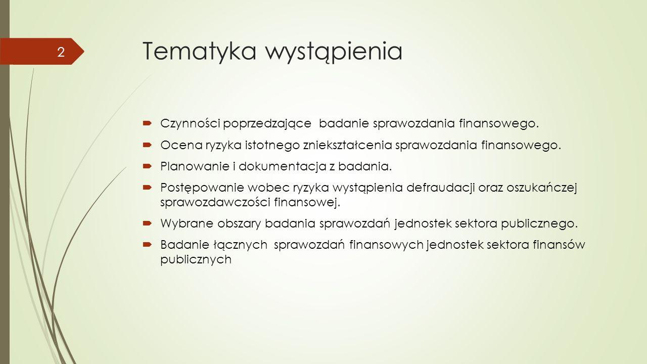 Tematyka wystąpienia  Czynności poprzedzające badanie sprawozdania finansowego.