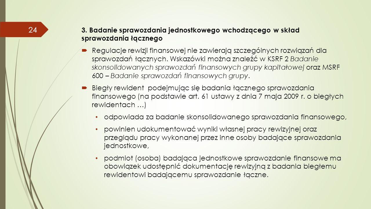 3. Badanie sprawozdania jednostkowego wchodzącego w skład sprawozdania łącznego  Regulacje rewizji finansowej nie zawierają szczególnych rozwiązań dl