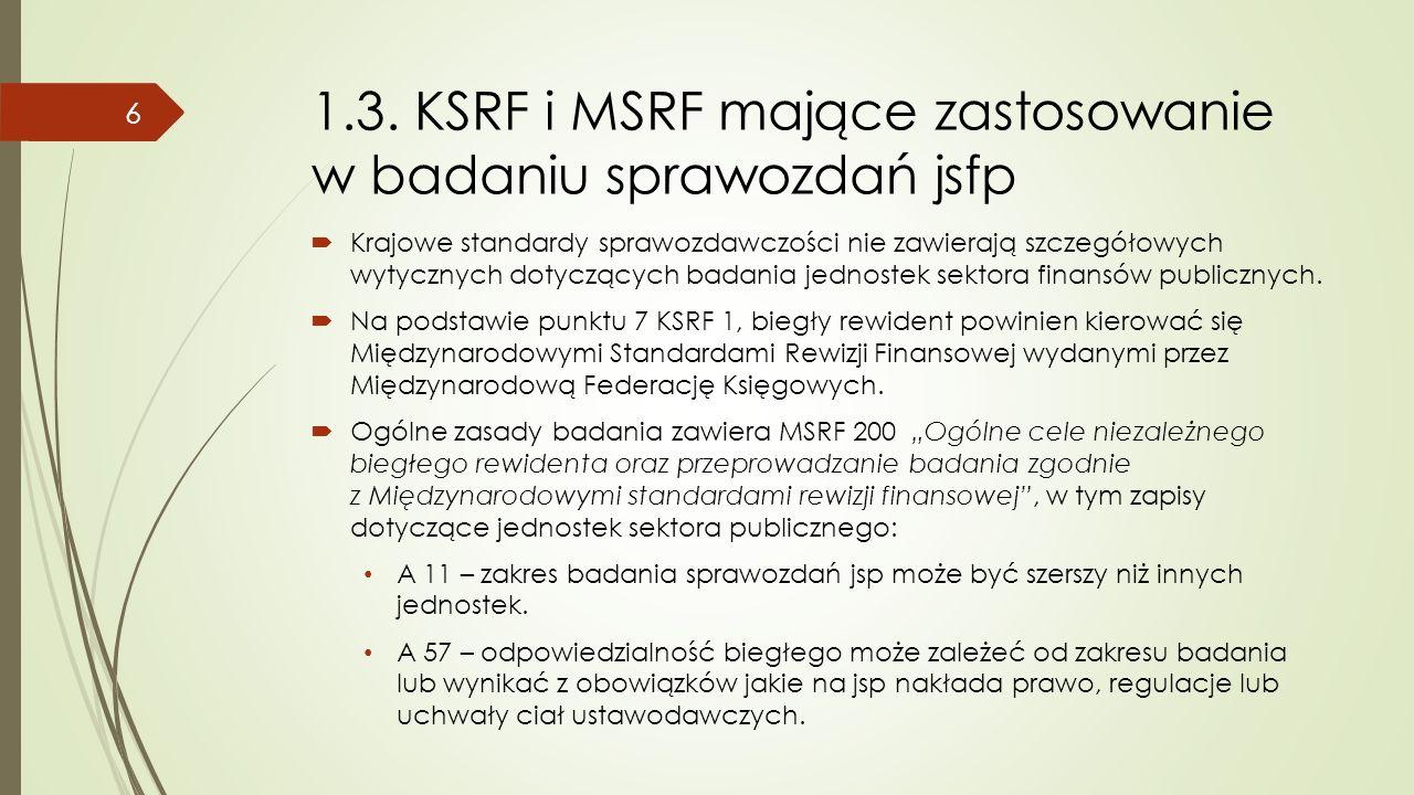 1.3. KSRF i MSRF mające zastosowanie w badaniu sprawozdań jsfp  Krajowe standardy sprawozdawczości nie zawierają szczegółowych wytycznych dotyczących