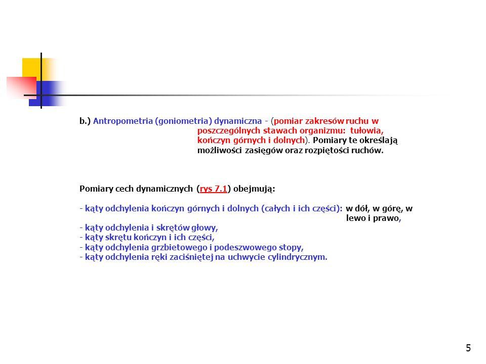 5 b.) Antropometria (goniometria) dynamiczna - (pomiar zakresów ruchu w poszczególnych stawach organizmu: tułowia, kończyn górnych i dolnych).