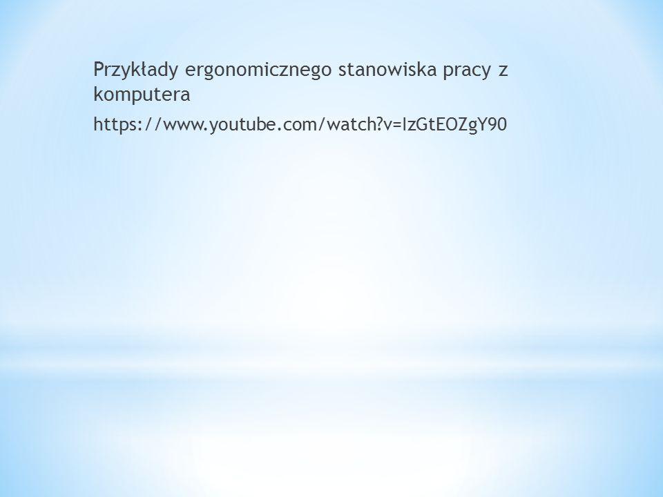 Przykłady ergonomicznego stanowiska pracy z komputera https://www.youtube.com/watch?v=IzGtEOZgY90
