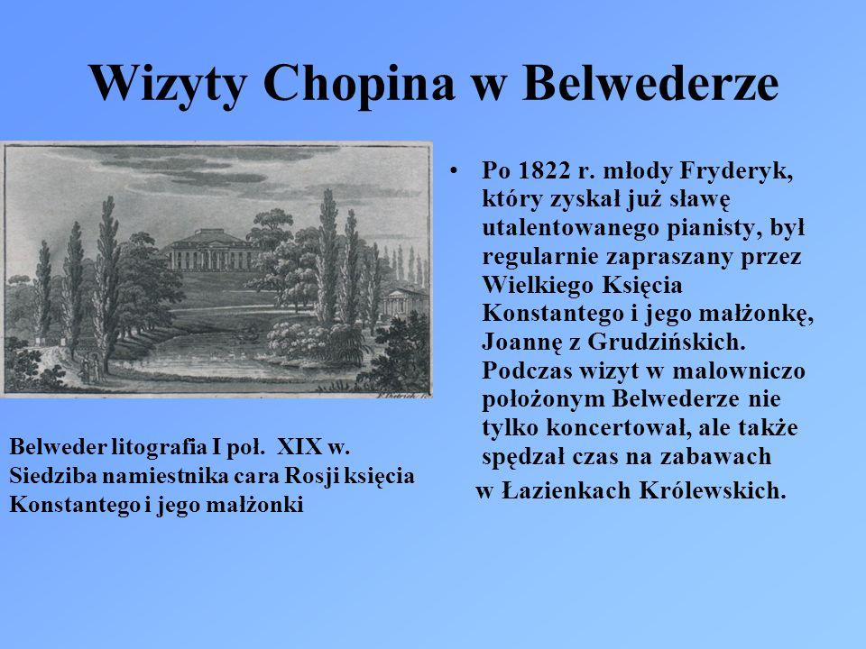 Wizyty Chopina w Belwederze Po 1822 r. młody Fryderyk, który zyskał już sławę utalentowanego pianisty, był regularnie zapraszany przez Wielkiego Księc