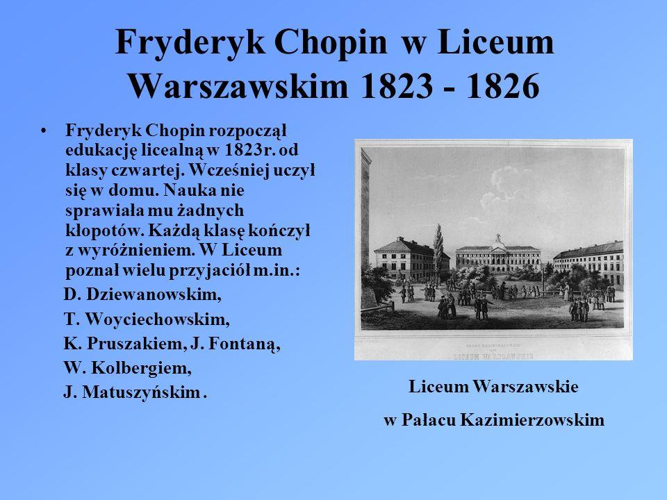 Fryderyk Chopin w Liceum Warszawskim 1823 - 1826 Fryderyk Chopin rozpoczął edukację licealną w 1823r. od klasy czwartej. Wcześniej uczył się w domu. N