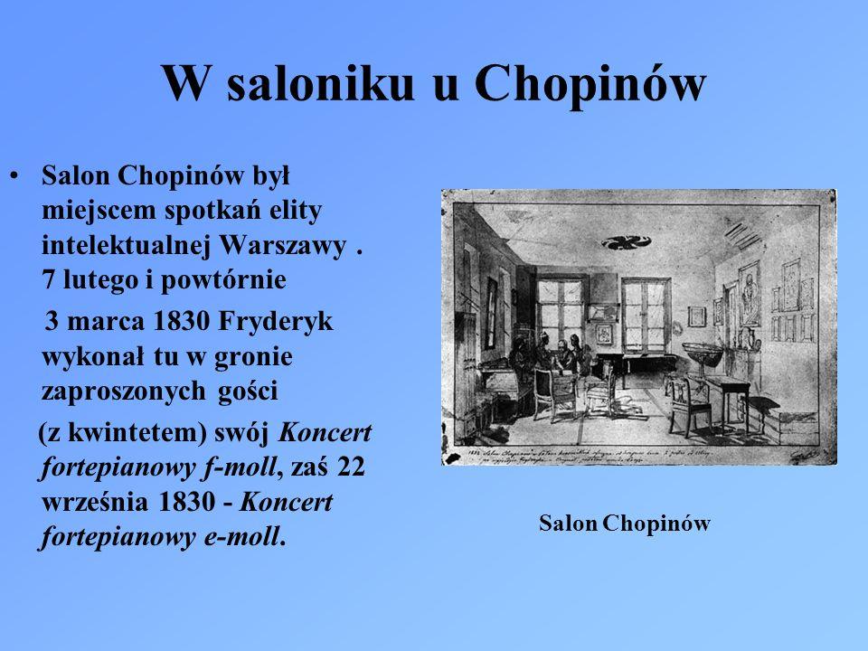 W saloniku u Chopinów Salon Chopinów był miejscem spotkań elity intelektualnej Warszawy. 7 lutego i powtórnie 3 marca 1830 Fryderyk wykonał tu w groni