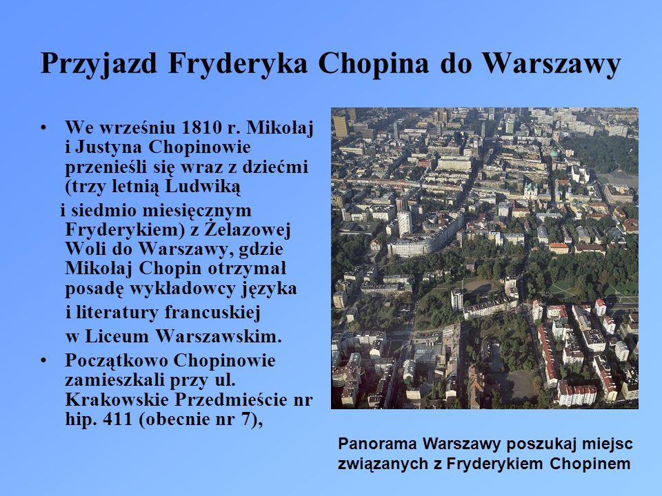 Przyjazd Fryderyka Chopina do Warszawy We wrześniu 1810 r. Mikołaj i Justyna Chopinowie przenieśli się wraz z dziećmi (trzy letnią Ludwiką i siedmio m