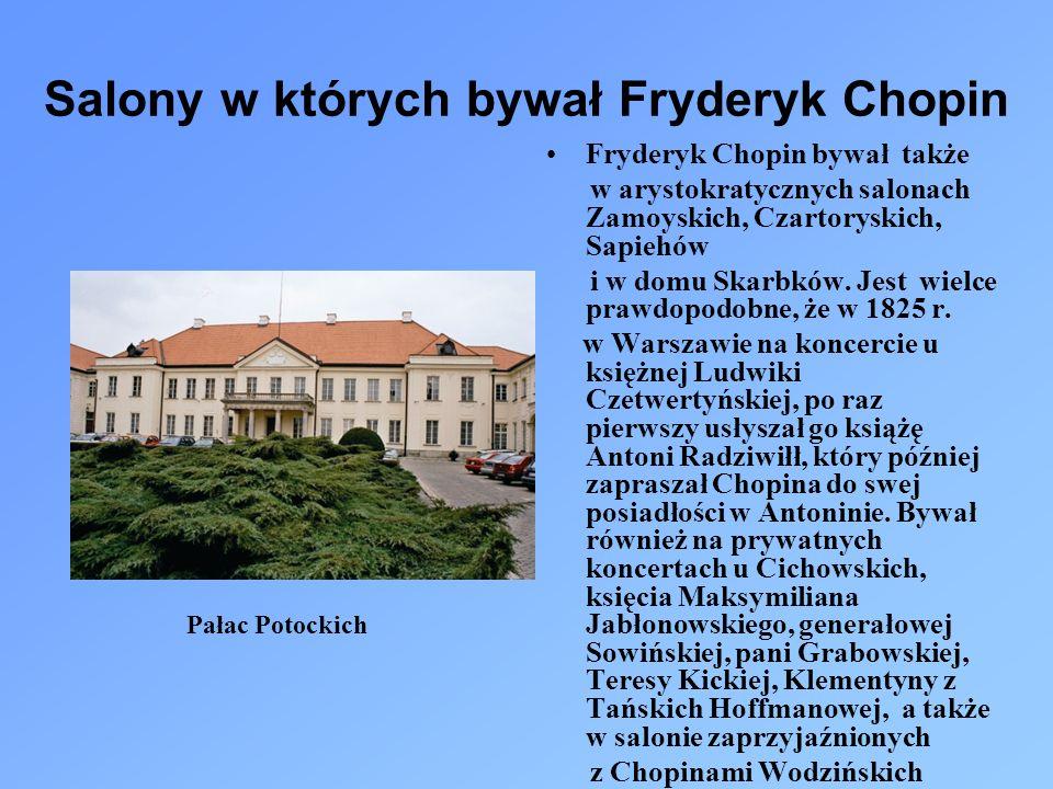 Salony w których bywał Fryderyk Chopin Fryderyk Chopin bywał także w arystokratycznych salonach Zamoyskich, Czartoryskich, Sapiehów i w domu Skarbków.