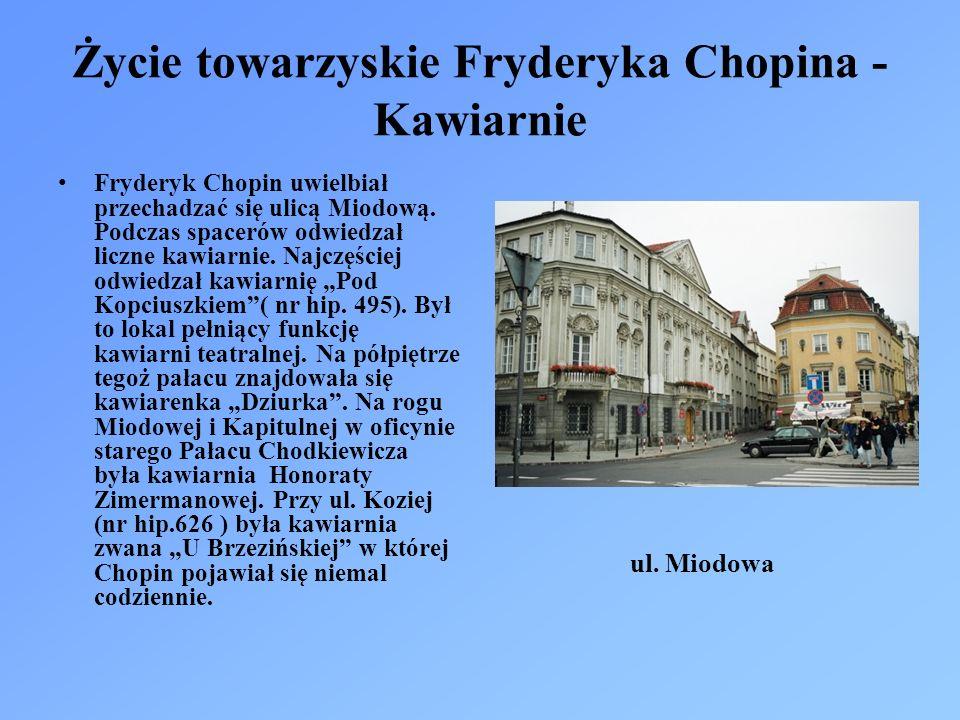 Życie towarzyskie Fryderyka Chopina - Kawiarnie Fryderyk Chopin uwielbiał przechadzać się ulicą Miodową. Podczas spacerów odwiedzał liczne kawiarnie.