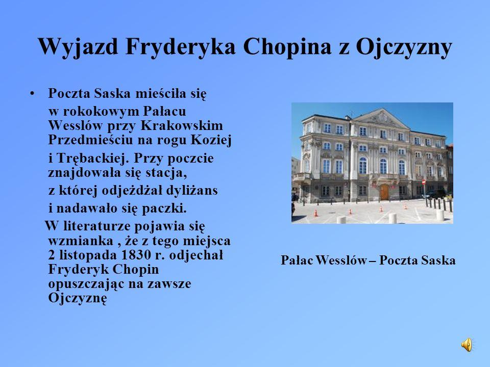 Wyjazd Fryderyka Chopina z Ojczyzny Poczta Saska mieściła się w rokokowym Pałacu Wesslów przy Krakowskim Przedmieściu na rogu Koziej i Trębackiej. Prz