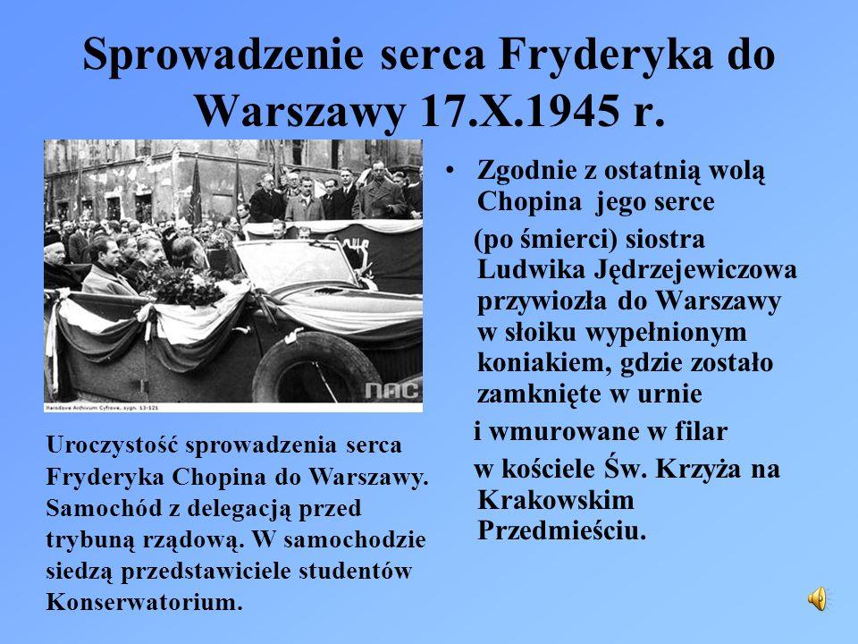 Sprowadzenie serca Fryderyka do Warszawy 17.X.1945 r. Zgodnie z ostatnią wolą Chopina jego serce (po śmierci) siostra Ludwika Jędrzejewiczowa przywioz