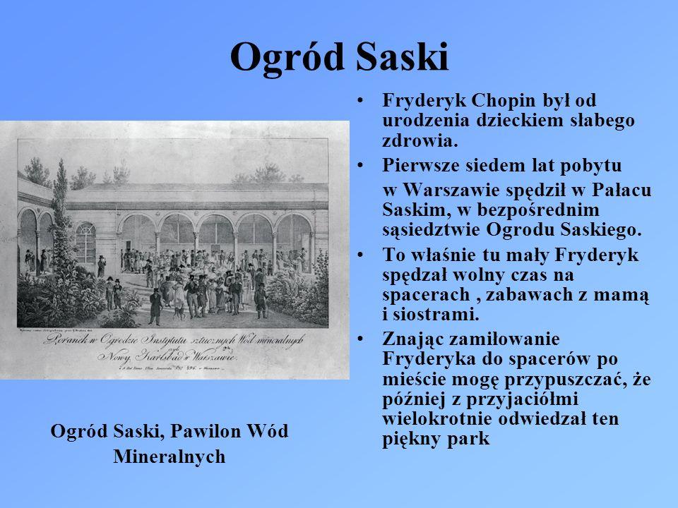 Ogród Saski Fryderyk Chopin był od urodzenia dzieckiem słabego zdrowia. Pierwsze siedem lat pobytu w Warszawie spędził w Pałacu Saskim, w bezpośrednim