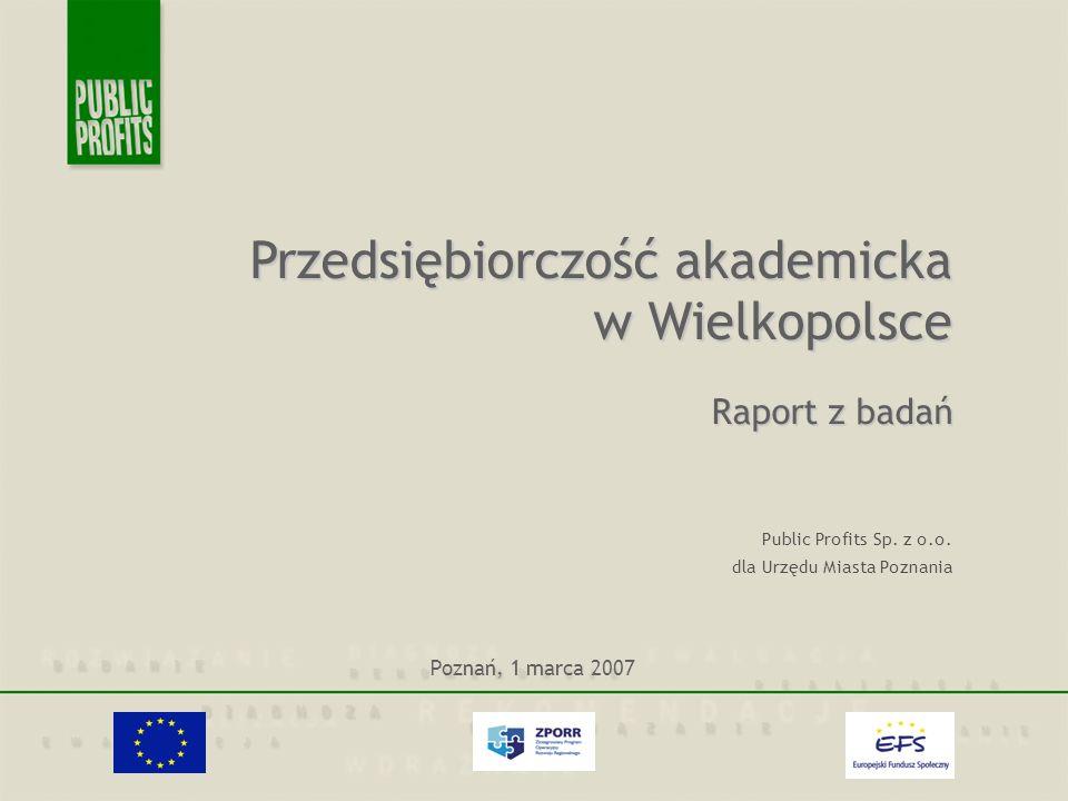 Cele projektu badawczego:* Najważniejsze informacje o zrealizowanym badaniu (1) określenie skali, rodzajów i form przedsiębiorczości akademickiej wśród przedstawicieli środowiska naukowego w Wielkopolsce; (2) uchwycenie opinii i postaw przedstawicieli środowiska naukowego w Wielkopolsce wobec komercjalizacji wiedzy polegającej na sprzedaży patentów i licencji, transferze technologii z uczelni i placówek badawczych do gospodarki; (3) określenie oczekiwań środowiska naukowego dotyczących form wspierania przedsiębiorczości akademickiej przez władze uczelni i inne podmioty (w tym władze lokalne, przedsiębiorców i organizacje społeczne); (4) zlokalizowanie i opisanie najważniejszych czynników sprzyjających i najważniejszych barier przedsiębiorczości akademickiej utrudniających jej rozwój na terenie Wielkopolski; (5) umożliwienie oceny istniejących instrumentów i rozwiązań w zakresie wspierania przedsiębiorczości akademickiej z punktu widzenia ich przydatności w rozwijaniu przedsiębiorczości w środowisku naukowym; (6) opracowanie modelu wspierania przedsiębiorczości akademickiej w Wielkopolsce.