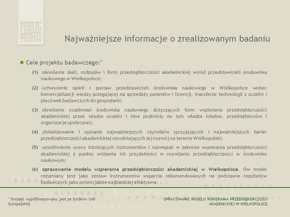 Cele projektu badawczego:* Najważniejsze informacje o zrealizowanym badaniu (1) określenie skali, rodzajów i form przedsiębiorczości akademickiej wśró