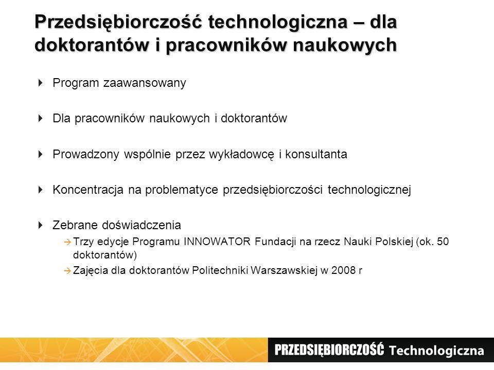 Przedsiębiorczość technologiczna – dla doktorantów i pracowników naukowych  Program zaawansowany  Dla pracowników naukowych i doktorantów  Prowadzo