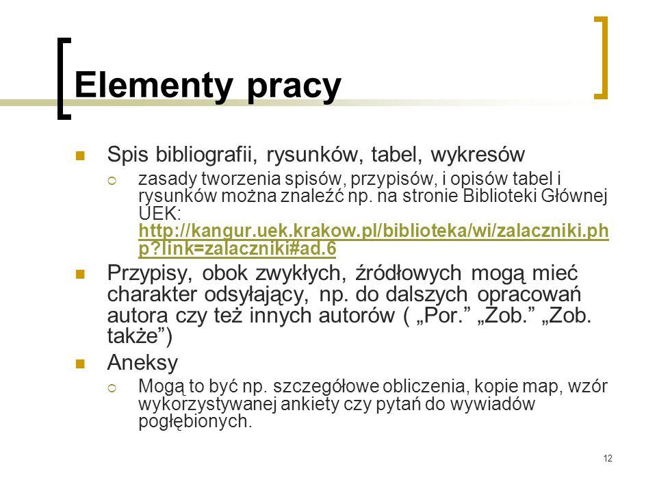 12 Elementy pracy Spis bibliografii, rysunków, tabel, wykresów  zasady tworzenia spisów, przypisów, i opisów tabel i rysunków można znaleźć np.
