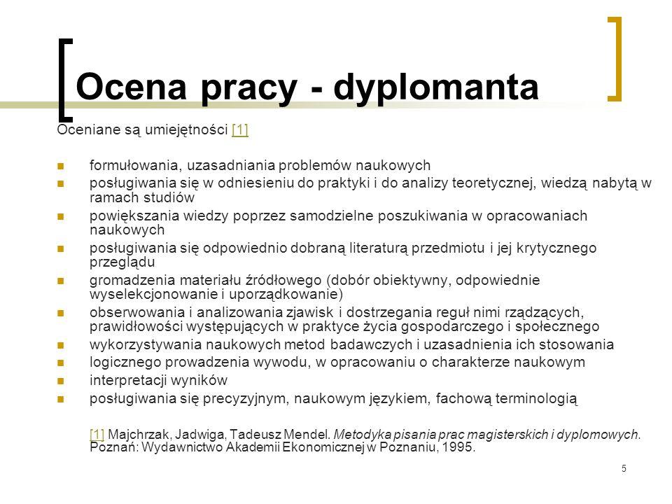 5 Ocena pracy - dyplomanta Oceniane są umiejętności [1][1] formułowania, uzasadniania problemów naukowych posługiwania się w odniesieniu do praktyki i