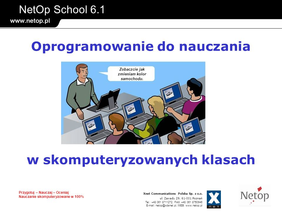 NetOp School 6.1 Przygotuj – Nauczaj – Oceniaj Nauczanie skomputeryzowane w 100% Plan prezentacji 1.Moduły oprogramowania NetOp School 2.Możliwości modułu Teacher 3.Widoki 4.Dopasowanie i bezpieczeństwo modułu Teacher 5.Charakterystyka modułu Student 6.Korzyści z wykorzystania NetOp School 7.Specyfikacja techniczna oprogramowania