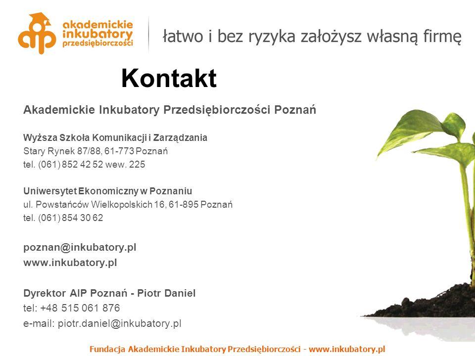 Fundacja Akademickie Inkubatory Przedsiębiorczości - www.inkubatory.pl Kontakt Akademickie Inkubatory Przedsiębiorczości Poznań Wyższa Szkoła Komunikacji i Zarządzania Stary Rynek 87/88, 61-773 Poznań tel.