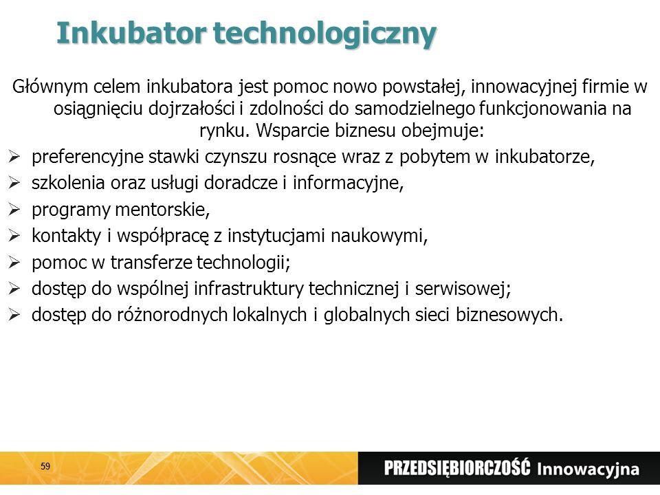 Inkubator technologiczny Głównym celem inkubatora jest pomoc nowo powstałej, innowacyjnej firmie w osiągnięciu dojrzałości i zdolności do samodzielnego funkcjonowania na rynku.