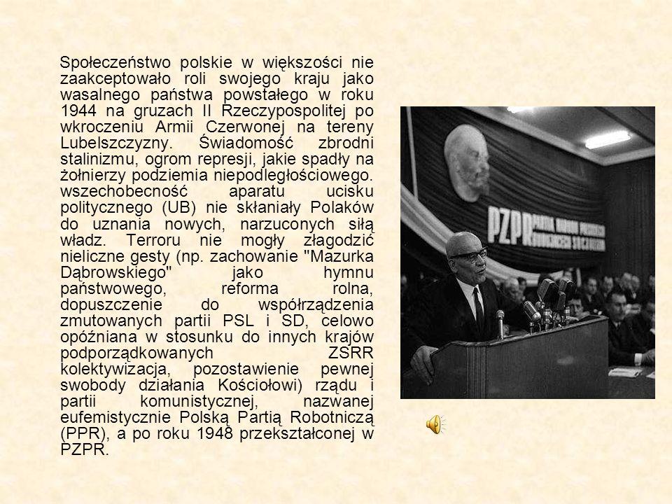 Społeczeństwo polskie w większości nie zaakceptowało roli swojego kraju jako wasalnego państwa powstałego w roku 1944 na gruzach II Rzeczypospolitej po wkroczeniu Armii Czerwonej na tereny Lubelszczyzny.