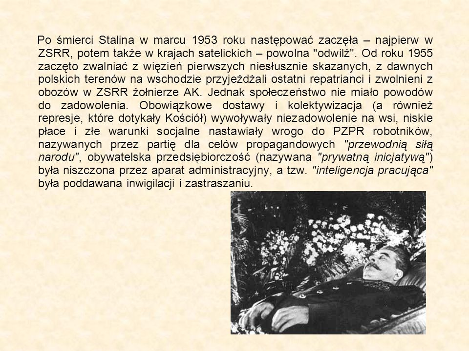 Po śmierci Stalina w marcu 1953 roku następować zaczęła – najpierw w ZSRR, potem także w krajach satelickich – powolna odwilż .