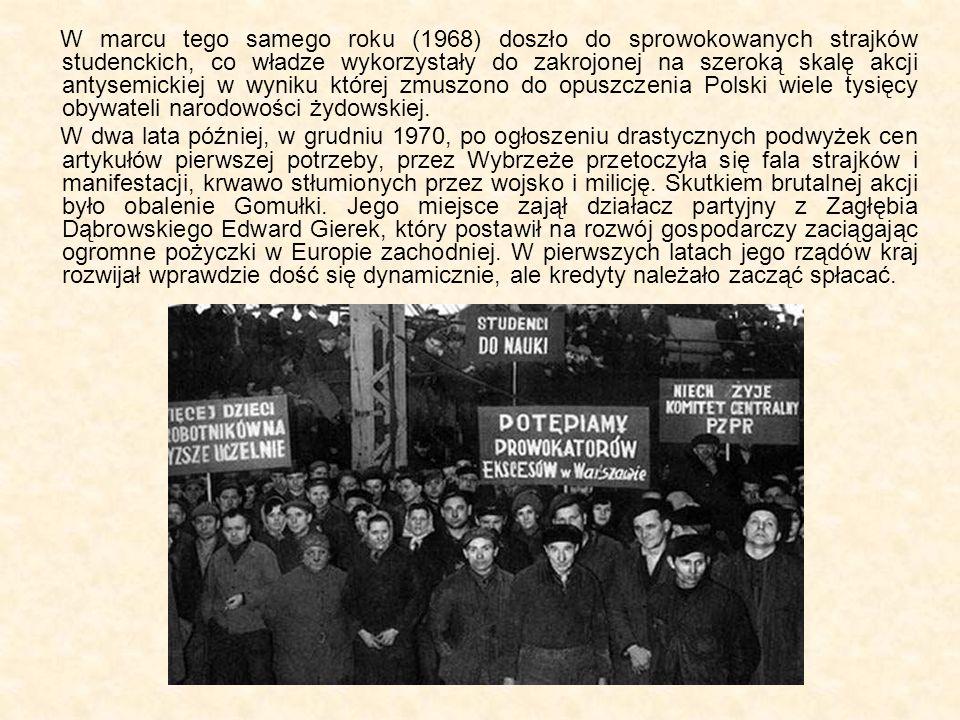 W marcu tego samego roku (1968) doszło do sprowokowanych strajków studenckich, co władze wykorzystały do zakrojonej na szeroką skalę akcji antysemickiej w wyniku której zmuszono do opuszczenia Polski wiele tysięcy obywateli narodowości żydowskiej.