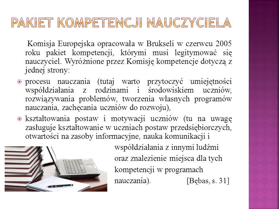 Komisja Europejska opracowała w Brukseli w czerwcu 2005 roku pakiet kompetencji, którymi musi legitymować się nauczyciel.