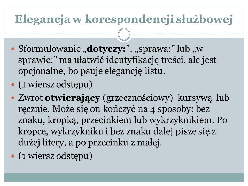 """Elegancja w korespondencji służbowej Sformułowanie """"dotyczy:"""", """"sprawa:"""" lub """"w sprawie:"""" ma ułatwić identyfikację treści, ale jest opcjonalne, bo psu"""
